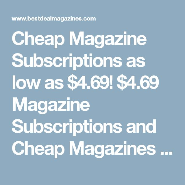 Cheap Magazine Subscriptions as low as $4.69! $4.69 Magazine Subscriptions and Cheap Magazines by Best Deal Magazines