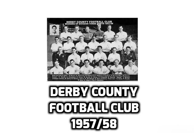 Derby County 1957 / 1958 Derby County Football Club Results 1957/58 Division 2 24-08-1957 Fulham 2-0 Derby County 26-08-1957 Bristol …
