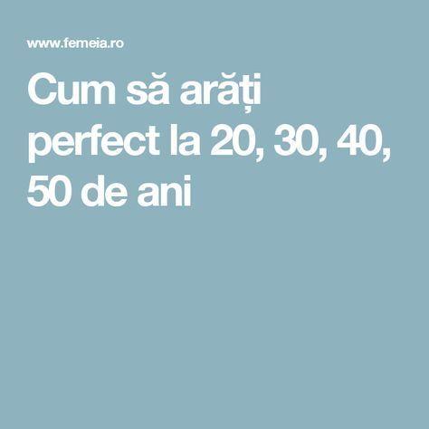 Cum să arăți perfect la 20, 30, 40, 50 de ani
