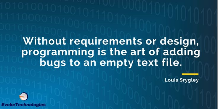 Without requirements or design, programming is the art of adding bugs to an empty text file - Louis Srygley #programmingquotes #quotes #quoteoftheday
