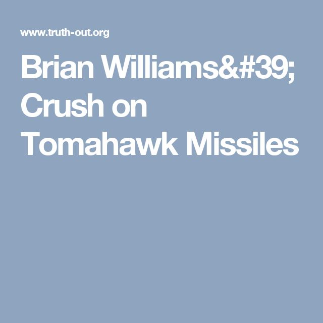 Brian Williams' Crush on Tomahawk Missiles