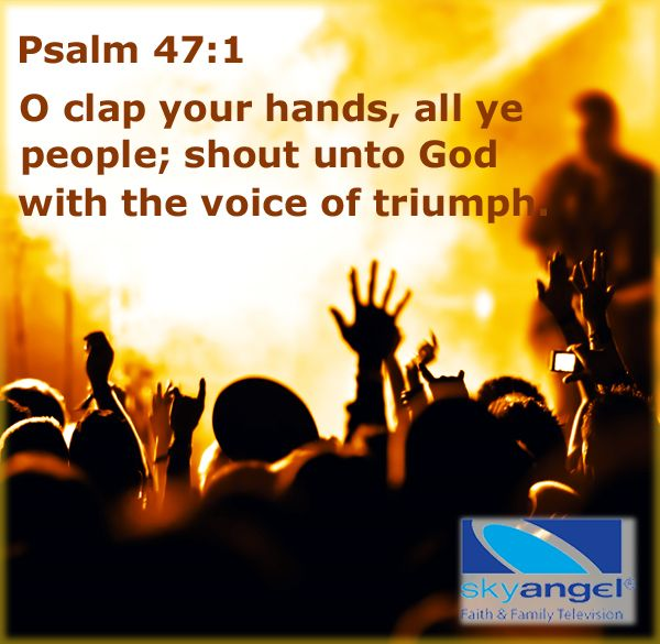 O clap your hands, all ye people; shout unto God with the voice of triumph Psalm 47:1 #inspirational #scripture