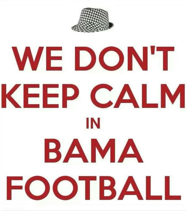Todays game I was not calm at all but ROLL TIDE!