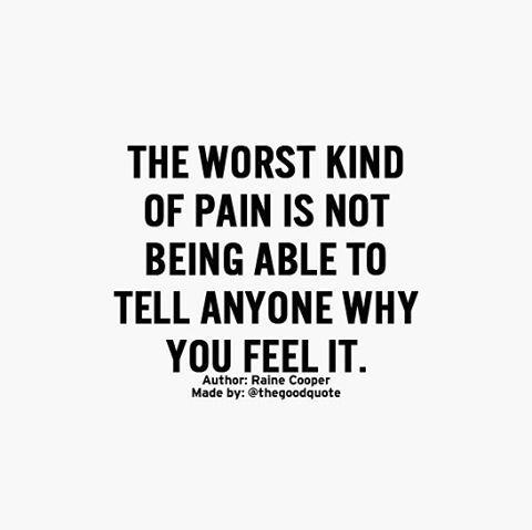 The Worst Kind Of Pain Is Not Being Able To Tell Anyone Why You Feel It Positive Motivational QuotesInspirational QuotesAuthorInstagramPsLiveFelt Quotations