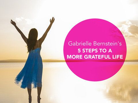 Gabrielle Bernstein's 5 Steps to a More Grateful Life | Healthy Living - Yahoo Shine