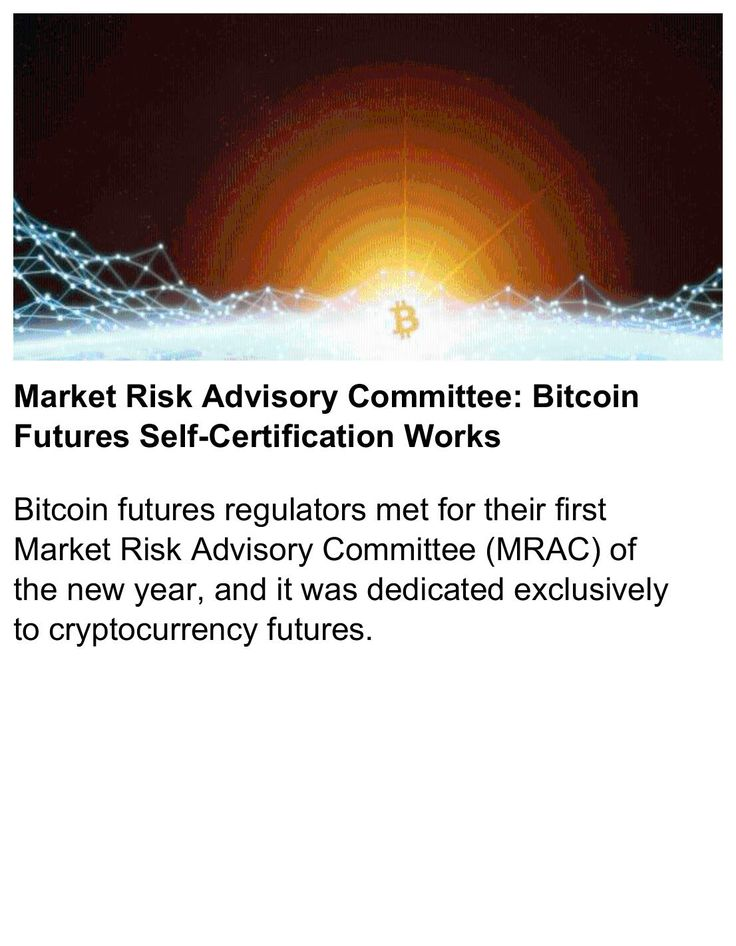 Market Risk Advisory Committee: Bitcoin Futures Self-Certification Works    #Cryptocurrency #Bitcoin   https://news.bitcoin.com/market-risk-advisory-committee-bitcoin-futures-self-certification-works/