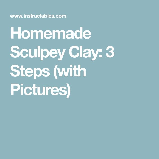 Homemade Sculpey Clay: 3 Steps (with Pictures)