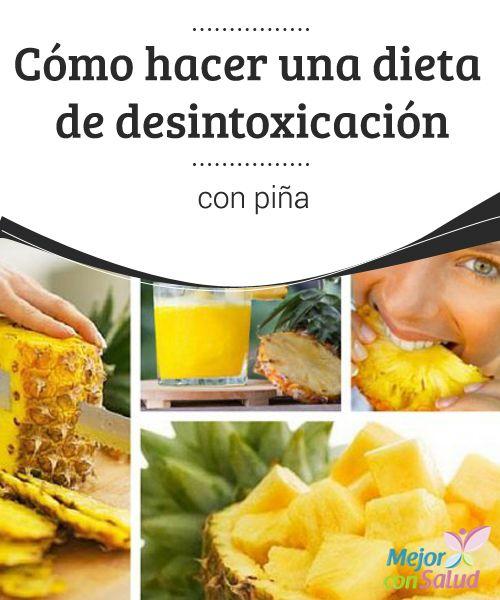 Cómo hacer una dieta de desintoxicación con piña   La dieta de desintoxicación con piña es una gran forma de depurar el organismo y bajar de peso. Hoy te compartimos un plan diseñado para aplicar en 4 días.