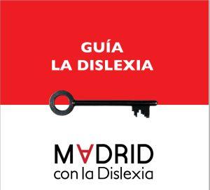 Os dejamos la guía sobre la Dislexia publicada por la asociación Madrid con la Dislexia. Pincha sobre el siguiente enlace para acceder a la. Guía-Madrid-con-la-Dislexia-