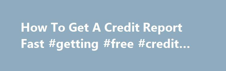 How To Get A Credit Report Fast #getting #free #credit #report http://credit.remmont.com/how-to-get-a-credit-report-fast-getting-free-credit-report/  #how do i obtain a free credit report # This credit score design does How to get a credit report Read More...The post How To Get A Credit Report Fast #getting #free #credit #report appeared first on Credit.
