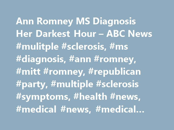 Ann Romney MS Diagnosis Her Darkest Hour – ABC News #mulitple #sclerosis, #ms #diagnosis, #ann #romney, #mitt #romney, #republican #party, #multiple #sclerosis #symptoms, #health #news, #medical #news, #medical #articles http://phoenix.remmont.com/ann-romney-ms-diagnosis-her-darkest-hour-abc-news-mulitple-sclerosis-ms-diagnosis-ann-romney-mitt-romney-republican-party-multiple-sclerosis-symptoms-health-news-medical-news/  # Sections Shows Yahoo!-ABC News Network | 2017 ABC News Internet…