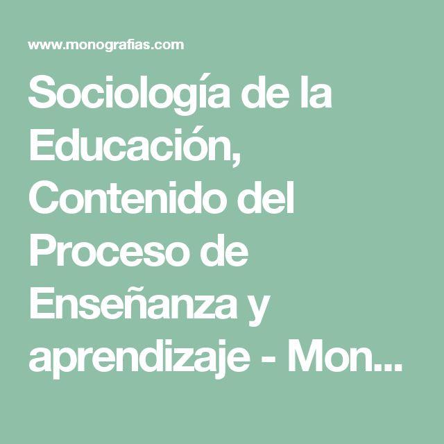 Sociología de la Educación, Contenido del Proceso de Enseñanza y aprendizaje - Monografias.com