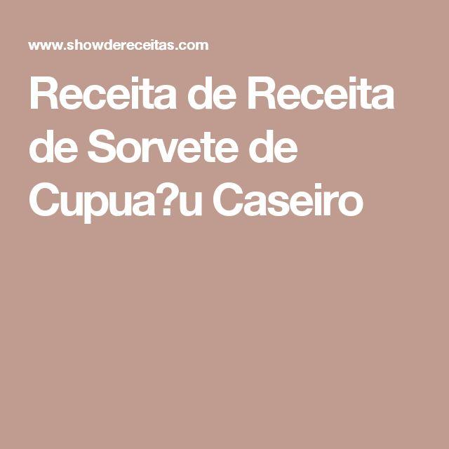 Receita de Receita de Sorvete de Cupua�u Caseiro