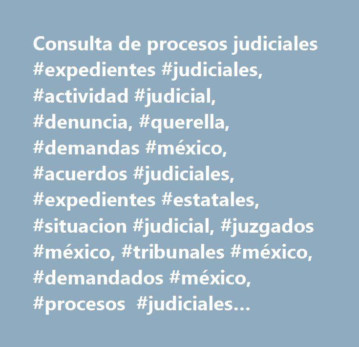 Consulta de procesos judiciales #expedientes #judiciales, #actividad #judicial, #denuncia, #querella, #demandas #méxico, #acuerdos #judiciales, #expedientes #estatales, #situacion #judicial, #juzgados #méxico, #tribunales #méxico, #demandados #méxico, #procesos #judiciales #méxico, #demanda, #amparos #méxico, #quejoso, #procuraduria #méxico, #embargo, #procesos #ejecutivo, #procesos #legales #méxico, #fiscalía, #jurisprudencia, #legislación, #demandado, #notificación #judicial, #sentencias…