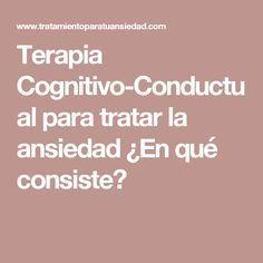 Terapia Cognitivo-Conductual para tratar la ansiedad ¿En qué consiste?