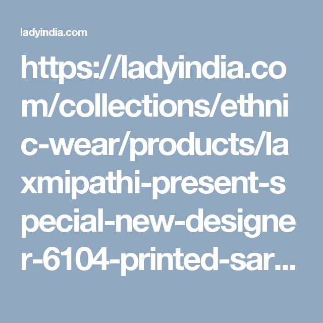 https://ladyindia.com/collections/ethnic-wear/products/laxmipathi-present-special-new-designer-6104-printed-saree