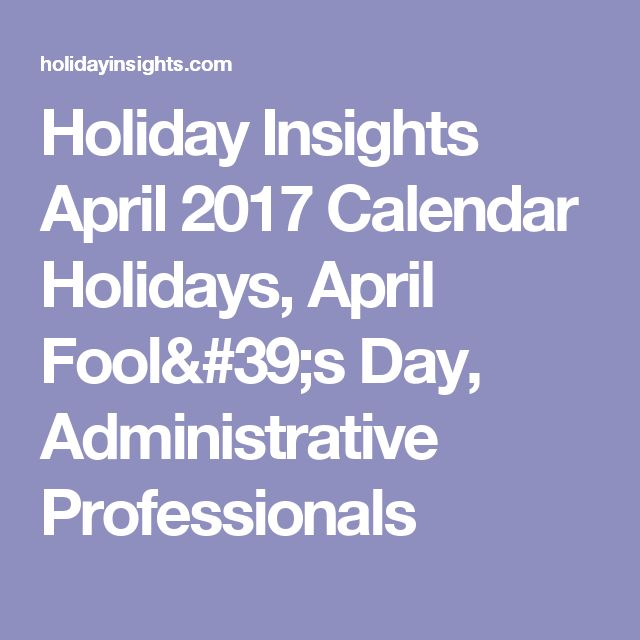 Holiday Insights April 2017 Calendar Holidays, April Fool's Day, Administrative    Professionals