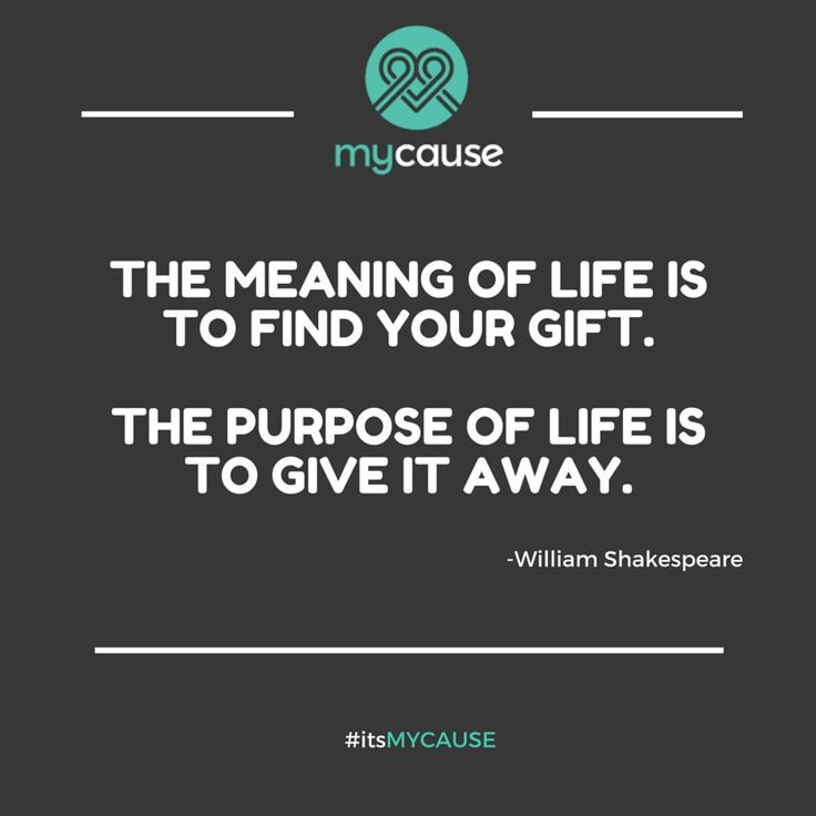 """The meaning of life is to find your gift. The purpose of life is to give it away."" -William Shakespeare #itsMYCAUSE #Shakespeare #crwodfunding #quote #fundraising #thebard"