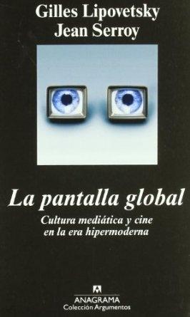 La pantalla global : cultura mediática y cine en la era hipermoderna / Gilles Lipovetsky y Jean Serroy