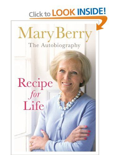 Recipe for Life: The Autobiography: Amazon.co.uk: Mary Berry: Books