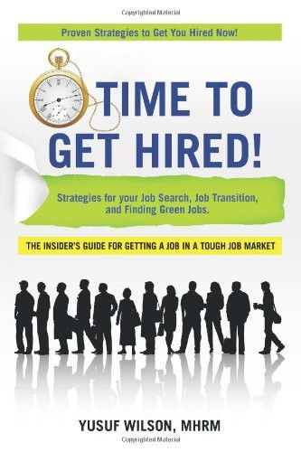 Time to Get Hired!: Strategies for Your Job Search, Job Transition, and Finding Green Jobs