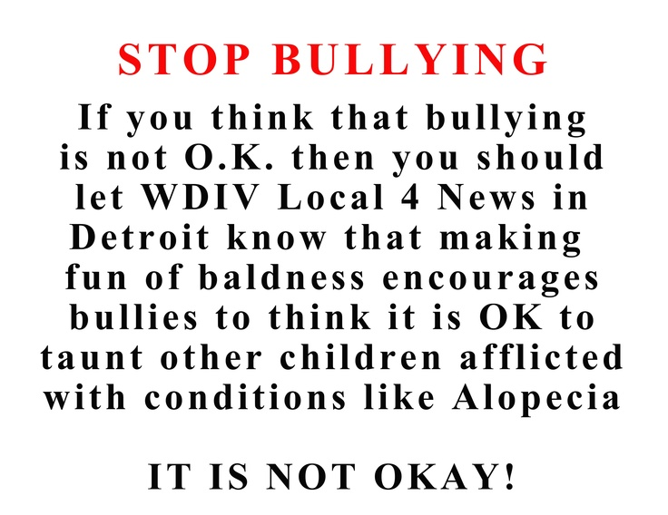 Apparently, WDIV Local 4 News in Detroit thinks that it is OK to make fun of bald people.  Tell that to a young child who is bullied because of hair loss due to alopecia.  Tell WDIV that it is not OK to encourage bullying.