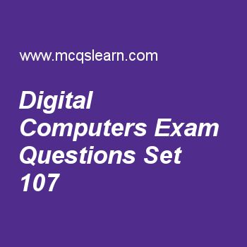 Practice test on digital computers, computer fundamentals quiz 107 online. Free computer exam's questions and answers to learn digital computers test with answers. Practice online quiz to test knowledge on digital computers, integrity of input data, basics of high level languages, control statements, truth tables worksheets. Free digital computers test has multiple choice questions set as devices that are controlled by central processing unit but are not a part of it are called, answer key..
