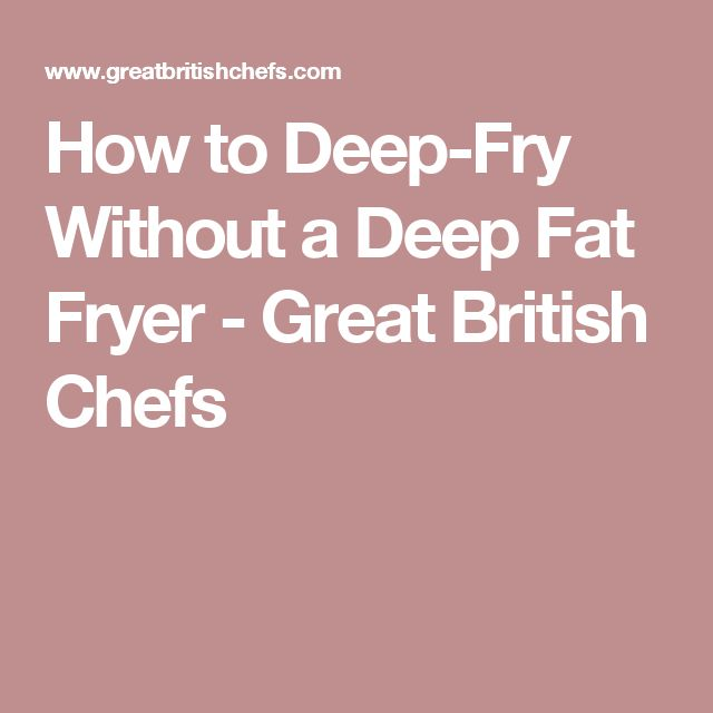 How to Deep-Fry Without a Deep Fat Fryer - Great British Chefs