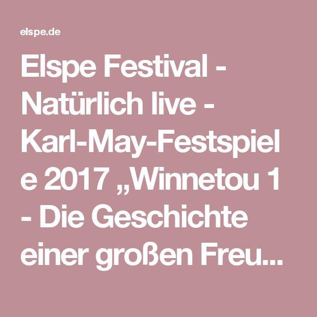 """Elspe Festival - Natürlich live - Karl-May-Festspiele 2017 """"Winnetou 1 - Die Geschichte einer großen Freundschaft"""""""