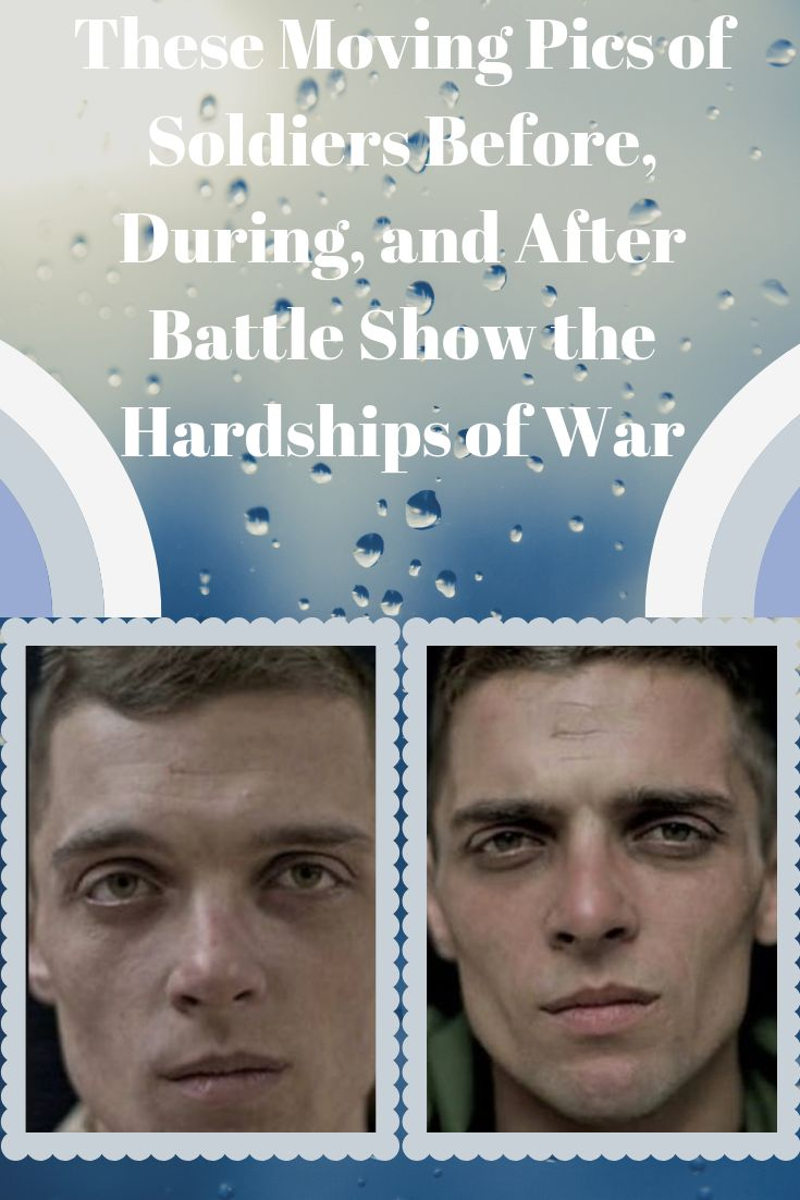 These Moving Pics of Soldiers Before, During, and After Battle Show the Hardships of War