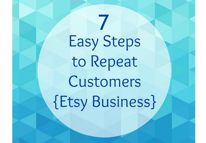 7+Easy+Steps+to+Repeat+Customers+{Etsy+Business}