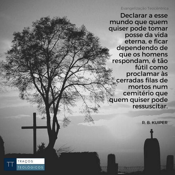 #mundo #evangelho #mortos #vida #vidaeterna #homens #pecado #futilidade #cemiterio #graca #rbkuiper #tracosteologicos #livrearbitrio