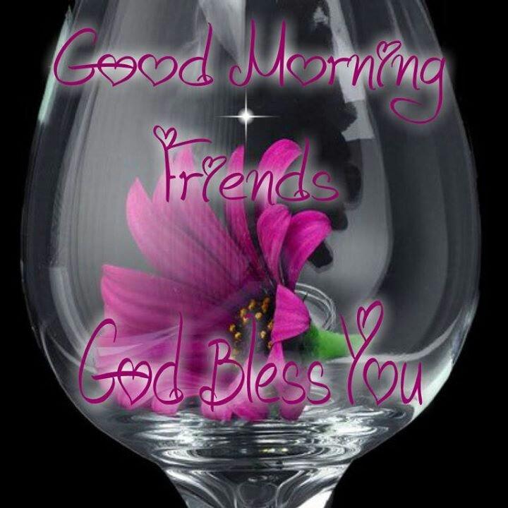 Good Morning Friends! God Bless You.