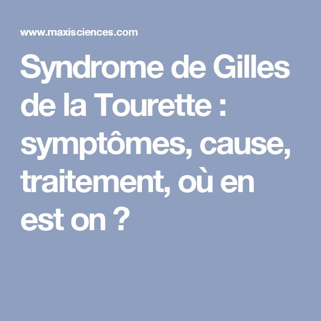 Syndrome de Gilles de la Tourette : symptômes, cause, traitement, où en est on ?