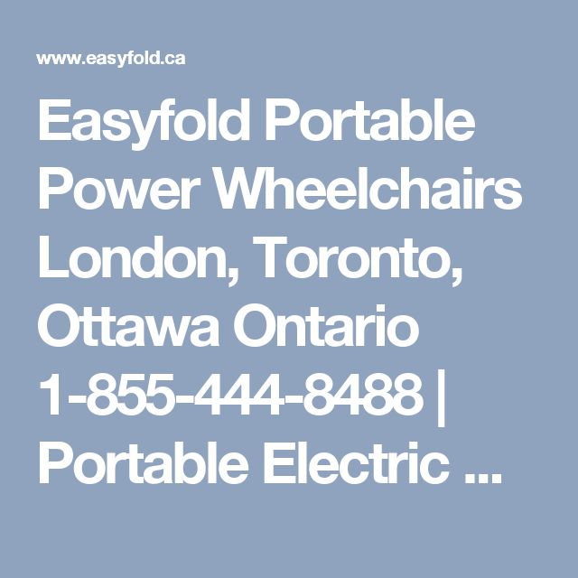 Easyfold Portable Power Wheelchairs London, Toronto, Ottawa Ontario 1-855-444-8488 | Portable Electric Wheelchair Toronto Ontario | Portable Powered Wheelchair Toronto Ontario | Drive Wheelchairs Toronto Ontario |  Power Wheelchairs Toronto Ontario | Fold Up Wheelchair Toronto Ontario – Proudly Canadian 855-444-8488