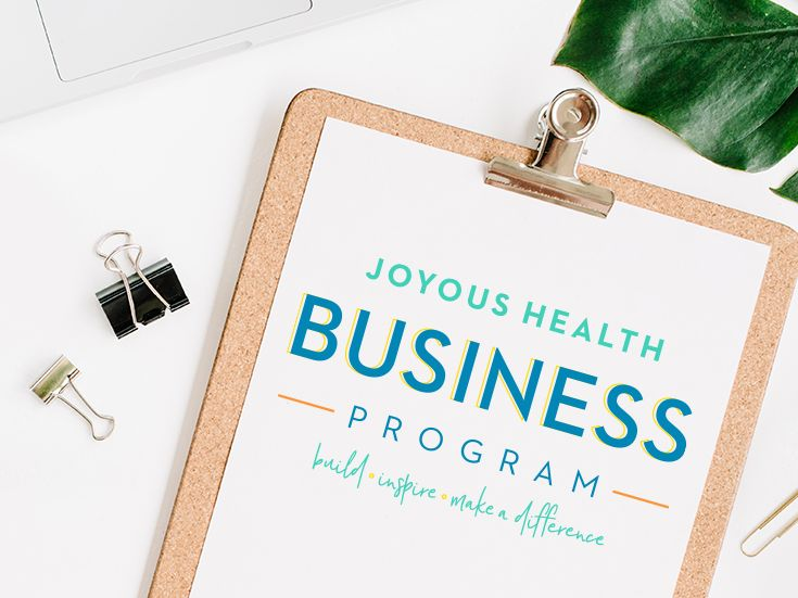 JOYOUS HEALTH BUSINESS PROGRAM   A 6-week program for wellness entrepreneurs to turn their passion into a thriving business.