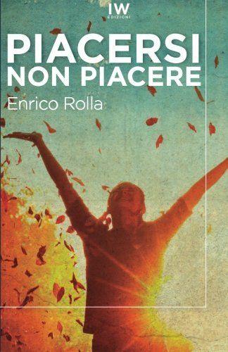 Piacersi non piacere di Enrico Rolla https://www.amazon.it/dp/1533169330/ref=cm_sw_r_pi_dp_z5ywxbV9873A8