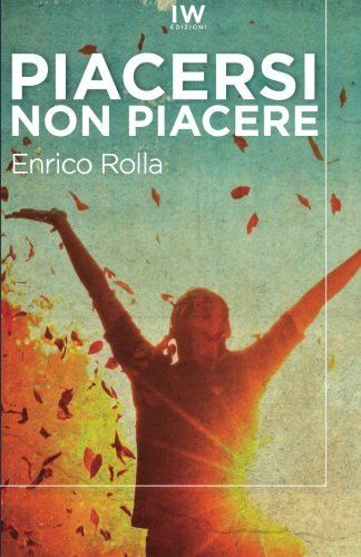 Piacersi non piacere di Enrico Rolla https://www.amazon.it/dp/1533169330/ref=cm_sw_r_pi_dp_z5ywxbV9873A8