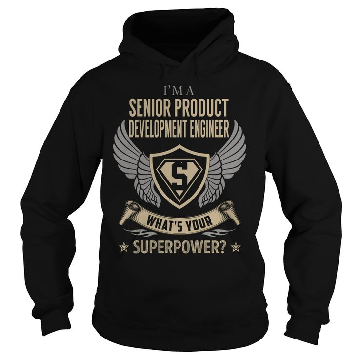 I am a Senior Product Development Engineer What is Your Superpower Job Title TShirt