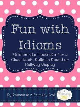 Included are 26 idioms to create a class book or bulletin board display.