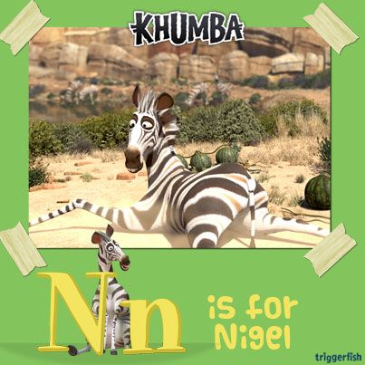 N is for Nigel  He is a bit of a kluts. He may have four legs but he almost always misses the ball! Dust yourself off and try again!!  The A-Z App is NOW on smartphones & tablets too! Apple & Android!  www.khumbamovie.com