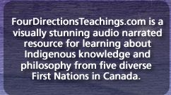 FourDirectionsTeachings.com is a visually stunning audio narrated resource for learning about Indigenous knowledge and philosophy from five diverse First Nations in Canada.