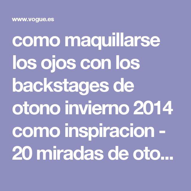 como maquillarse los ojos con los backstages de otono invierno 2014 como inspiracion - 20 miradas de otoño | Galería de fotos 1 de 21 | Vogue