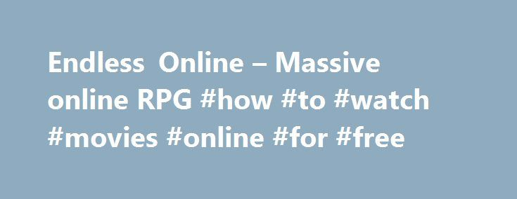 Endless Online – Massive online RPG #how #to #watch #movies #online #for #free http://free.remmont.com/endless-online-massive-online-rpg-how-to-watch-movies-online-for-free/  #free online rpg # New quests been added in the Aeven town area. The new quests will be covering a complete leveling path up to level 10, for the new players. 21 March 2011 – Character reset Unfortunately the database table has been corrupted with duplicated records beyond repair. All character data have been reset […]