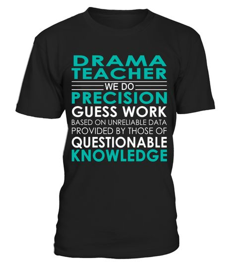 "# Drama Teacher - Job Shirts .    Drama Teacher We Do Precision Guess Work Based on Unreliable Data Provided by Those of Questionable Knowledge Job ShirtsSpecial Offer, not available anywhere else!Available in a variety of styles and colorsBuy yours now before it is too late! Secured payment via Visa / Mastercard / Amex / PayPal / iDeal How to place an order  Choose the model from the drop-down menu Click on ""Buy it now"" Choose the size and the quantity Add your delivery address and bank…"