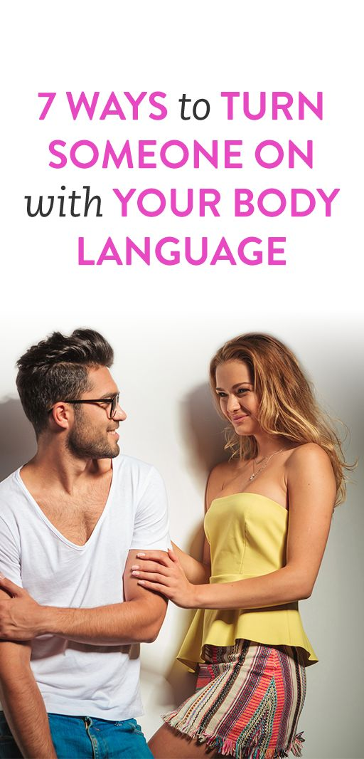 7 Ways To Turn Someone On with Your Body Language