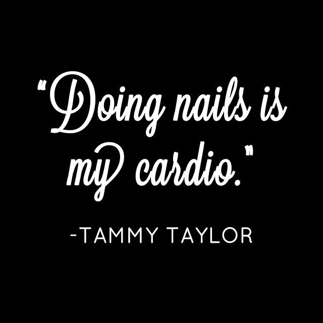 """I'll be workin' on my fitness today!""- Tammy Taylor Quote   tammytaylornails.com"