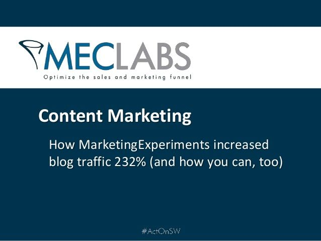 Content Marketing: How MarketingExperiments increased blog traffic 232% (and how you can, too) by Act-On Software, via SlideShare