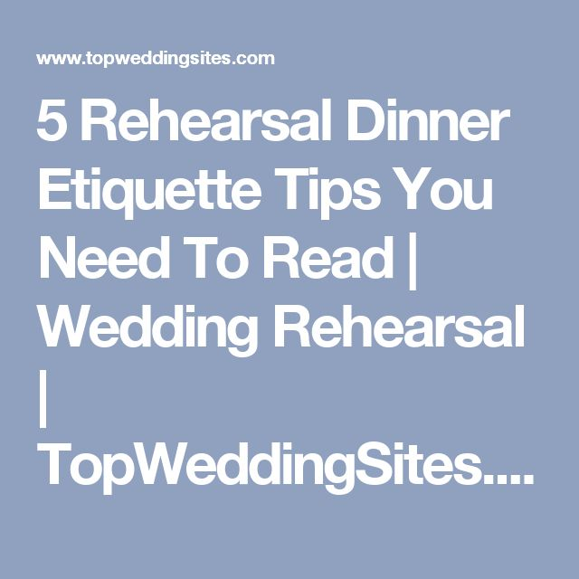 5 Rehearsal Dinner Etiquette Tips You Need To Read | Wedding Rehearsal | TopWeddingSites.com