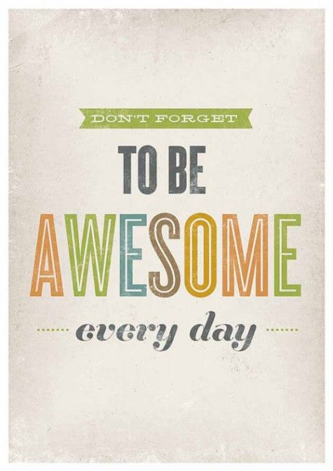 Love the distressed type.: Dont Forget, Awesome Everyday, Design Handbags, Design Bags, Quotes Prints, Inspiration Quotes, True Stories, Be Awesome, Fonts Combos